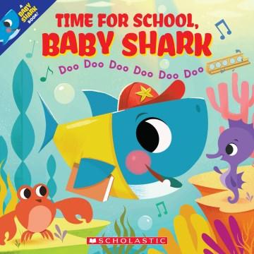 Time for School, Baby Shark : Doo Doo Doo Doo Doo Doo