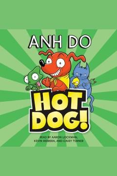 HotDog! [electronic resource] / Anh Do.