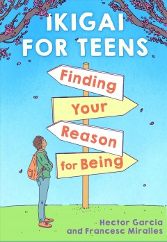 Ikigai for Teens : Finding Your Reason for Being