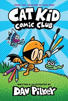 Cat Kid comic club / written and illustrated by Dav Pilkey as George Beard and Harold Hutchins with color by Jose Garibaldi.