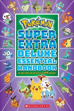 Pokemon Super Extra Deluxe Essential Handbook : The Need-to-know Stats and Facts on over 900 Characters