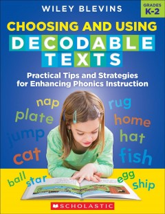 Choosing and Using Decodable Texts : Practical Tips and Strategies for Enhancing Phonics Instruction