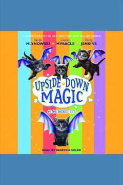 Upside down magic collection : books 1-6 [electronic resource] / Emily Jenkins, Lauren Myracle and Sarah Mlynowski.