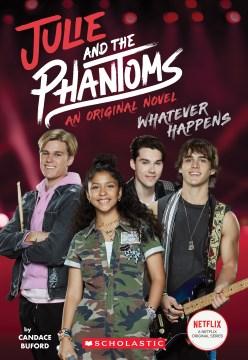 Julie and the Phantoms : Whatever Happens. an Original Middle Grade Novel