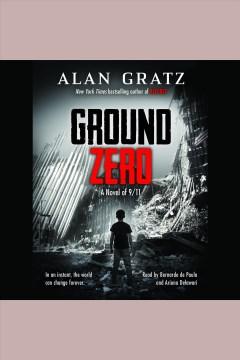 Ground zero [electronic resource] / Alan Gratz.