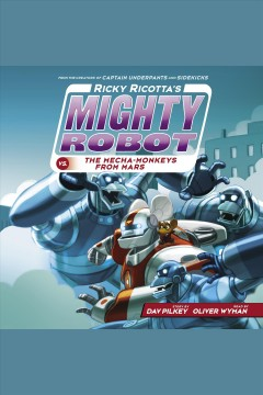 Ricky ricotta's mighty robot vs. the mecha-monkeys from mars [electronic resource] / Dav Pilkey.
