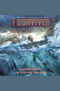 I survived the Galveston Hurricane, 1900 [electronic resource] / Lauren Tarshis.