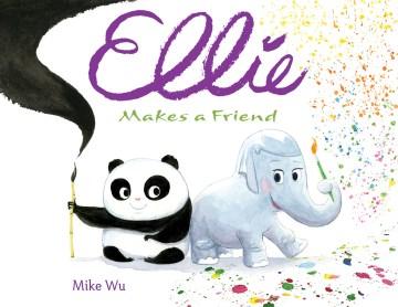 Ellie makes a friend / by Mike Wu.