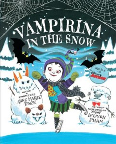 Vampirina in the snow / written by Anne Marie Pace ; pictures by LeUyen Pham.