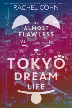 My almost flawless Tokyo dream life Rachel Cohn.