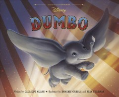 Dumbo / written by Calliope Glass ; illustrated by Dominic Carola and Ryan Feltman.