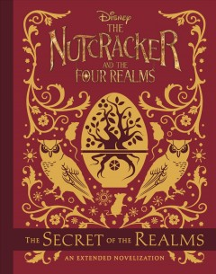 The Nutcracker and the Four Realms : the secret of the realms : an extended novelization Meredith Rusu.