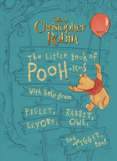 The little book of Pooh-isms : with help from Piglet, Eeyore, Rabbit, Owl, and Tigger, too!