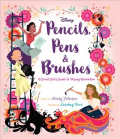 Pencils, Pens & Brushes : A Great Girls Guide to Disney Animation