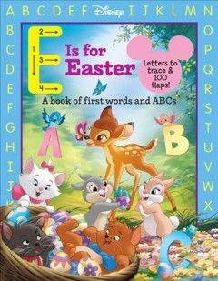 E is for Easter : a book of first words and ABCs / written by Sara Miller ; illustrated by the Disney Storybook Art Team.