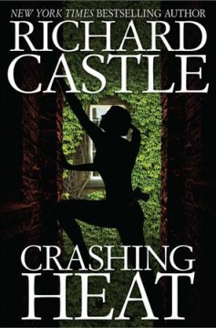 Crashing heat / Richard Castle.