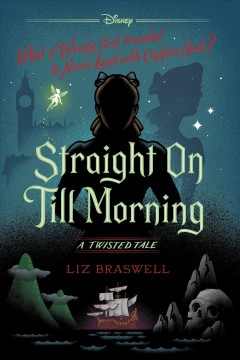 Straight on till morning : a twisted tale Liz Braswell.