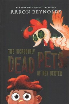 The incredibly dead pets of Rex Dexter / Aaron Reynolds.