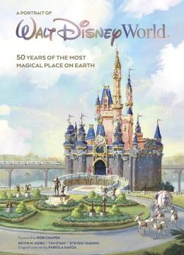 A Portrait of Walt Disney World : A Portrait of the First Half Century