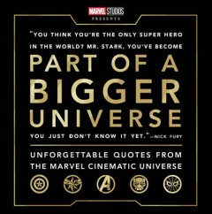Part of a Bigger Universe : Unforgettable Quotes from the Marvel Cinematic Universe