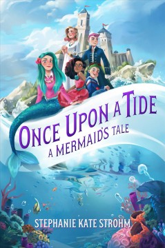 Once upon a tide : a mermaid's tale