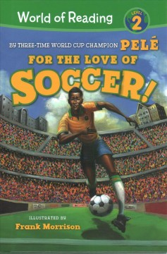 For the love of soccer! / by Pelé ; illustrated by Frank Morrison.