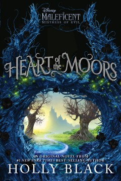 Heart of the Moors : An Original Maleficent: Mistress of Evil Novel Holly Black.