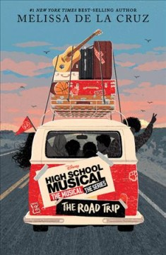High school musical the musical: the roadtrip / The Musical the Series Original Novel