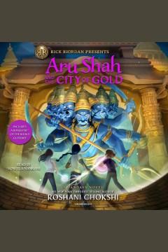 Aru Shah and the city of gold [electronic resource] / Roshani Chokshi.