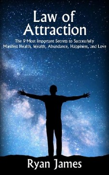 Law of attraction. The 9 Most Important Secrets to Successfully Manifest Health, Wealth, Abundance, Happiness, and Love Ryan James.