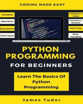 Python programming for beginners : learn the basics of Python programming