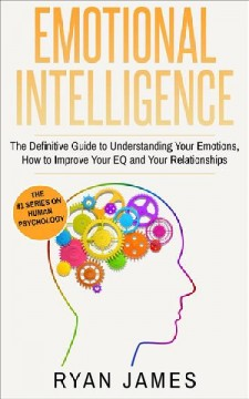 The definitive guide to understanding your emotions, how to improve your eq and your relationships Ryan James.
