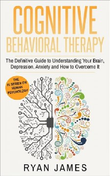 The definitive guide to understanding your brain, depression, anxiety and how to overcome it Ryan James.