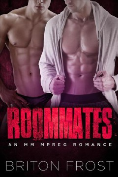 Roommates: an mm mpreg romance Briton Frost.