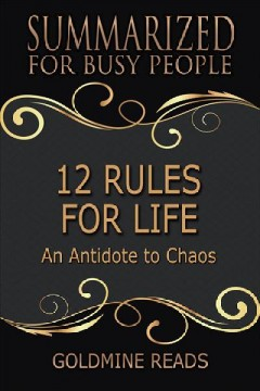 12 rules for life - summarized for busy people: an antidote to chaos Goldmine Reads.