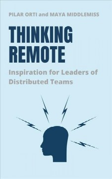 Thinking remote : inspiration for leaders of distributed teams Pilar Orti and Maya Middlemiss.