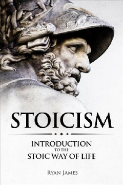 Stoicism : introduction to the stoic way of life Ryan James.