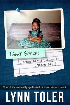 Dear Sonali letters to the daughter I never had / Lynn Toler.