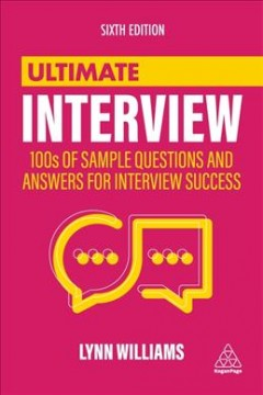 Ultimate Interview : 100s of Sample Questions and Answers for Interview Success