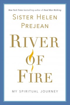 River of fire : my spiritual journey / Sister Helen Prejean, CSJ.