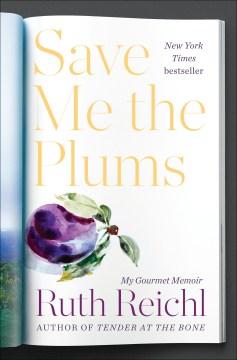 Save me the plums : my Gourmet memoir / Ruth Reichl.
