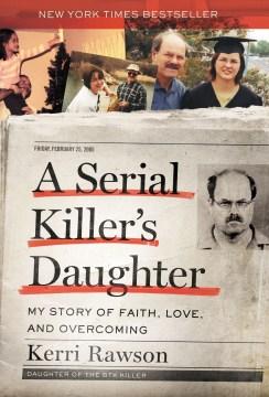 A serial killer's daughter : my story of faith, love, and overcoming / Kerri Rawson.