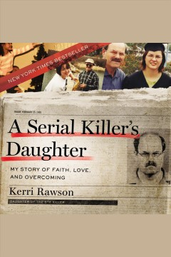 A serial killer's daughter : my story of faith, love, and overcoming [electronic resource] / Kerri Rawson.
