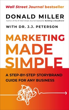 The Marketing Made Simple : A Step-by-step Storybrand Guide for Any Business