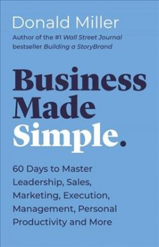 Business Made Simple : 60 Days to Master Leadership, Sales, Marketing, Execution and More