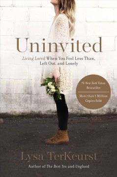 Uninvited : living loved when you feel less than, left out, and lonely Lysa TerKeurst.