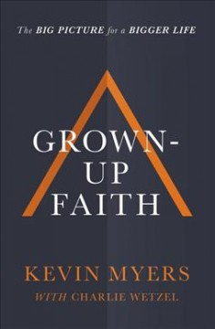 Grown-up faith : the big picture for a bigger life