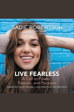 Live fearless [electronic resource] : A Call to Power, Passion, and Purpose / Sadie Robertson