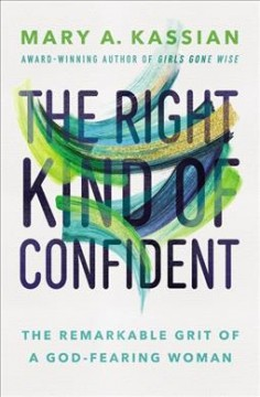 The right kind of confident : the remarkable grit of a God-fearing woman