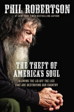 The theft of America's soul : blowing the lid off the lies that are destroying our country / Phil Robertson with Seth Haines.